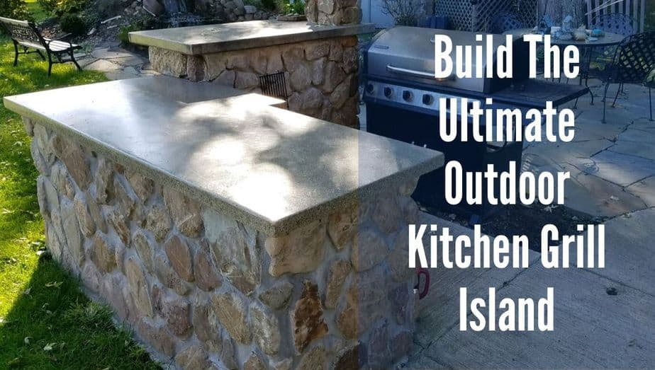 Build The Ultimate Outdoor Kitchen Grill Island blog banner